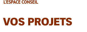 Espace conseil - gestion de vos projets, construction, rénovation, aménagement
